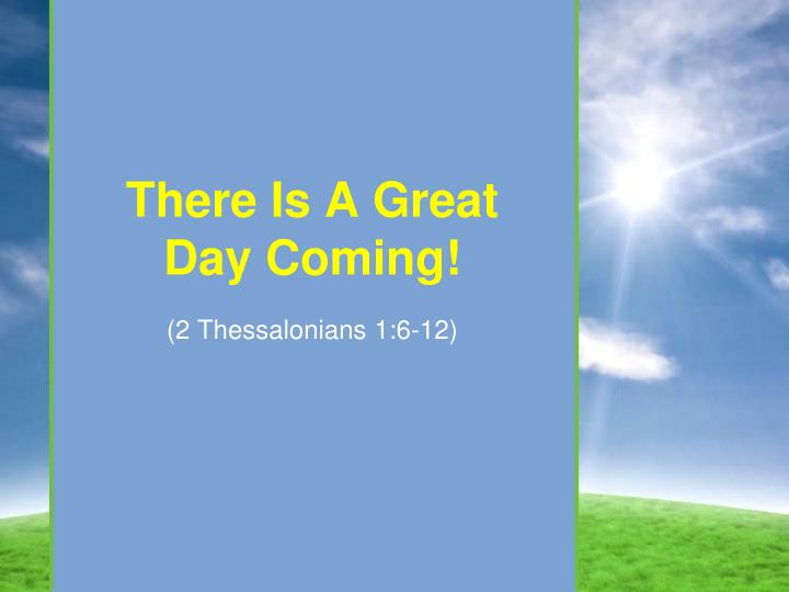 There Is A Great Day Coming!