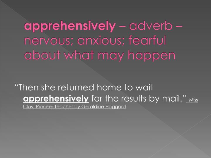 apprehensively
