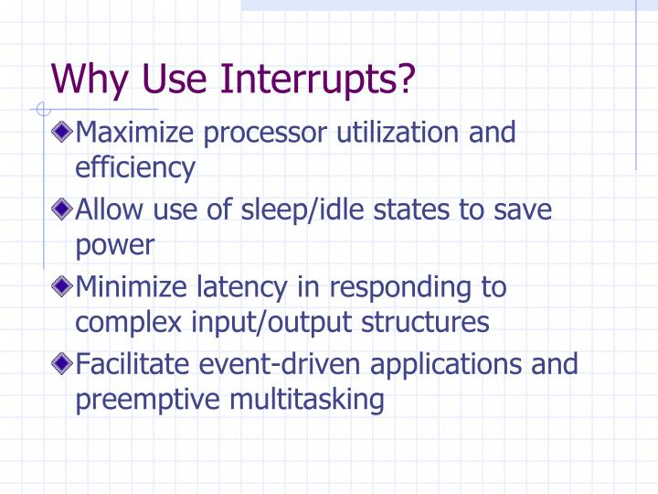 Why Use Interrupts?