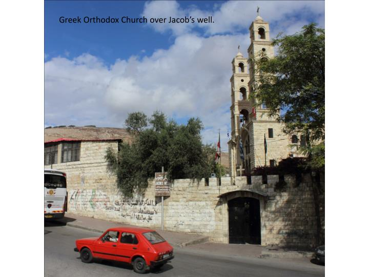 Greek Orthodox Church over Jacob's well.