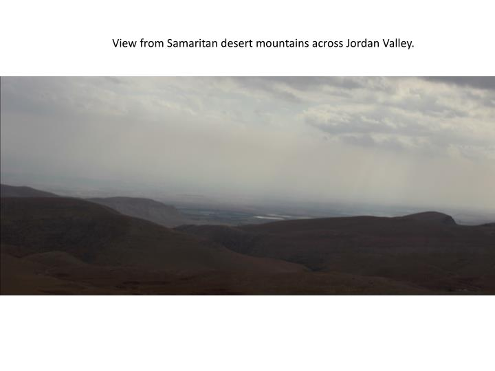 View from Samaritan desert mountains across Jordan Valley.