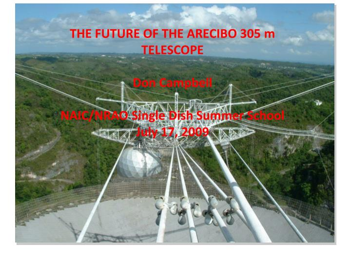 THE FUTURE OF THE ARECIBO 305 m TELESCOPE