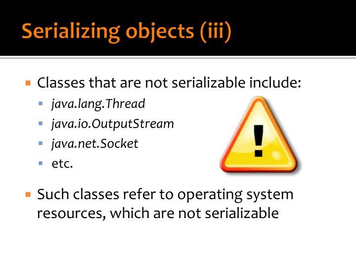 Serializing objects (iii)