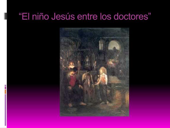 """""""El niño Jesús entre los doctores"""""""