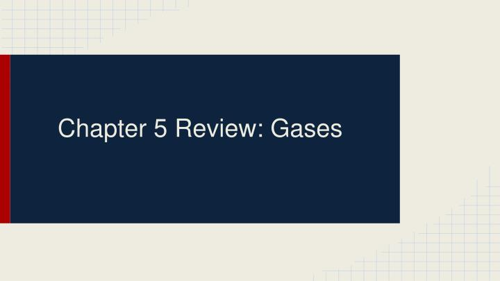 Chapter 5 review gases
