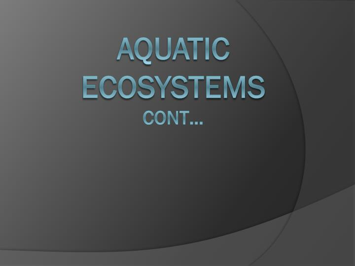 Aquatic ecosystems cont