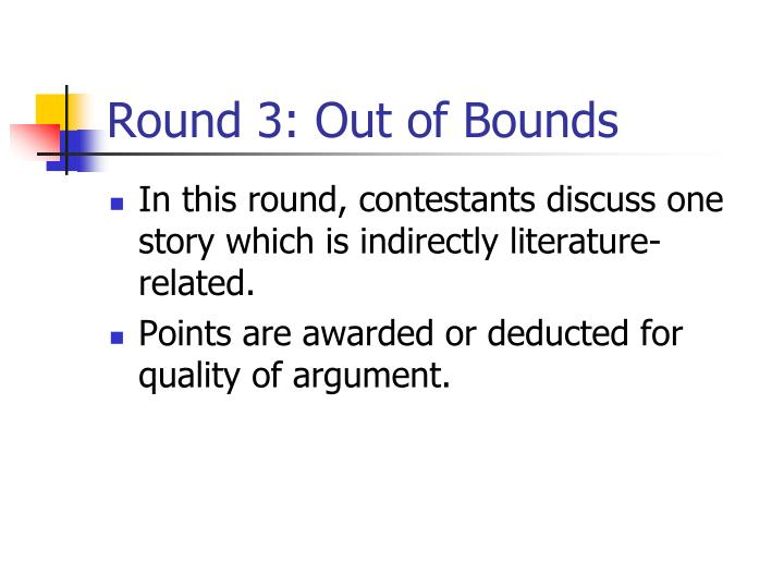 Round 3: Out of Bounds