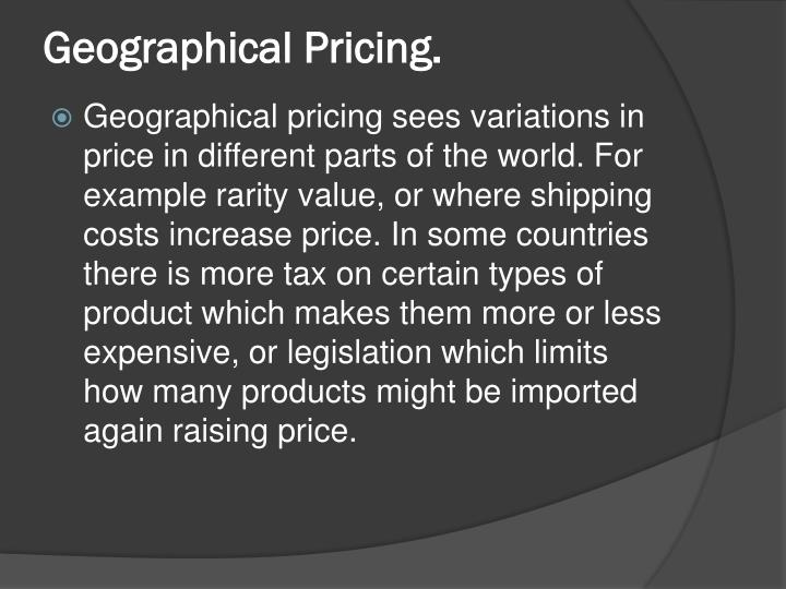 Geographical Pricing.