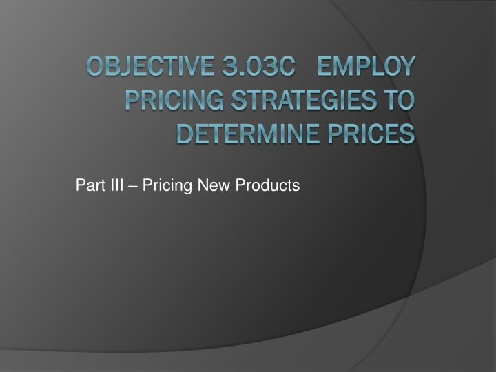 Part III – Pricing New Products