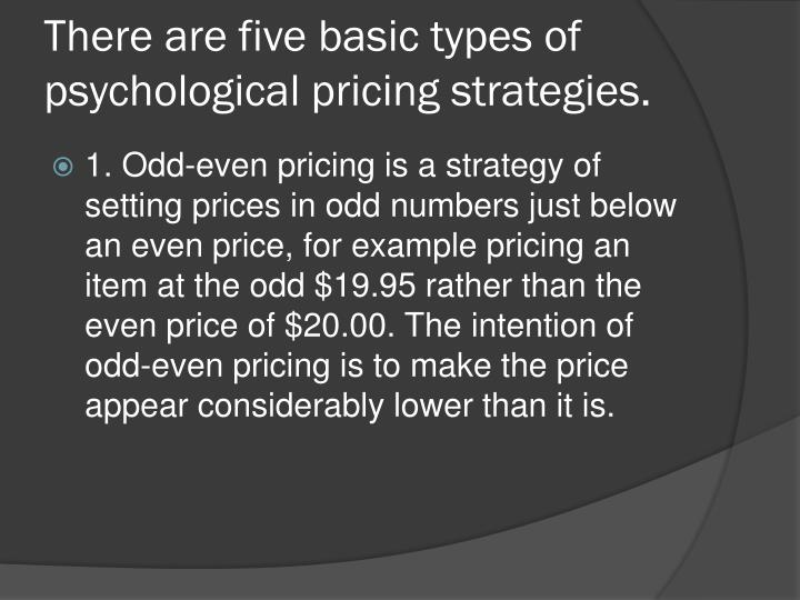 There are five basic types of psychological pricing strategies.
