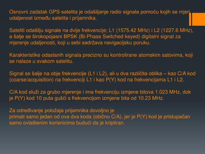 Osnovni zadatak GPS-satelita je odašiljanje radio signala pomoću kojih