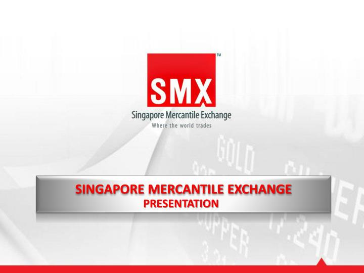 SINGAPORE MERCANTILE EXCHANGE
