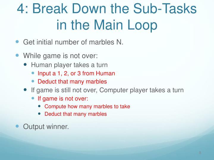 4: Break Down the Sub-Tasks in the Main Loop