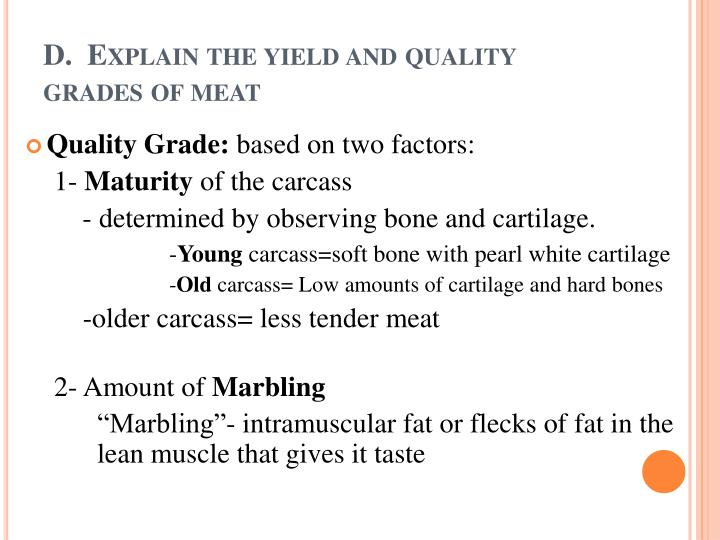 D.  Explain the yield and quality grades of meat
