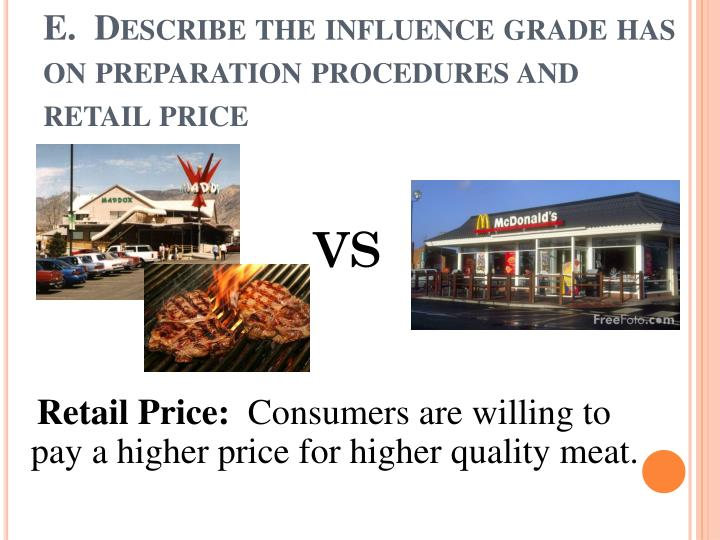E.  Describe the influence grade has on preparation procedures and retail price