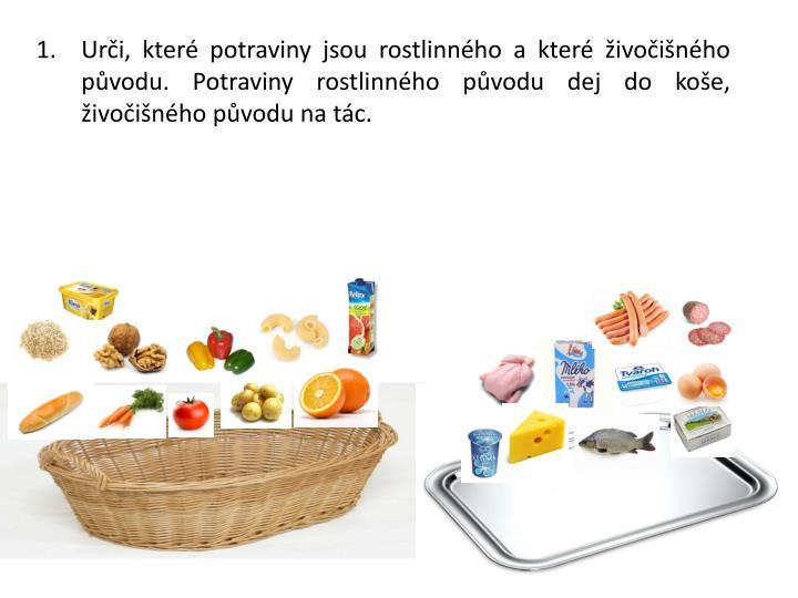 Urči, které potraviny jsou rostlinného a které živočišného původu. Potraviny rostlinného původu dej do koše, živočišného původu na tác.