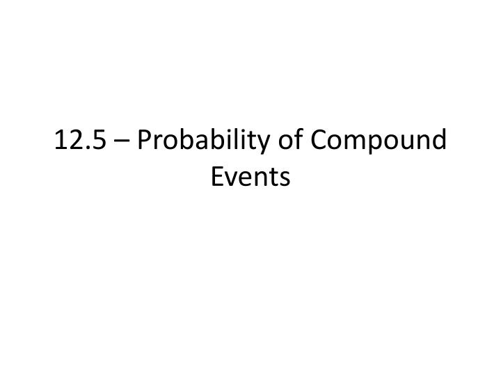 12 5 probability of compound events