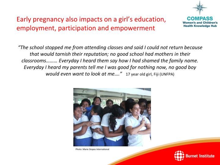 Early pregnancy also impacts on a girl's education, employment, participation and empowerment