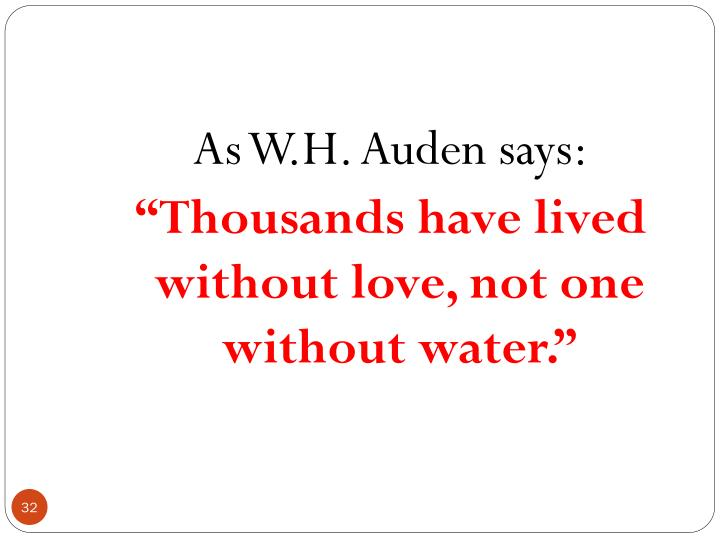 As W.H. Auden says: