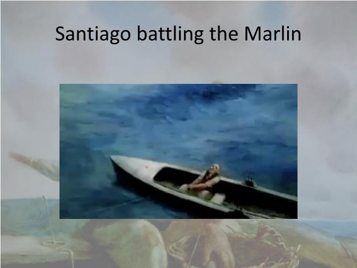 Santiago battling the Marlin