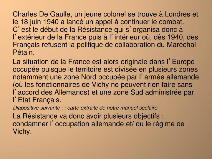 Charles De Gaulle, un jeune colonel se trouve à Londres et le 18 juin 1940 a lancé un appel à continuer le combat. C