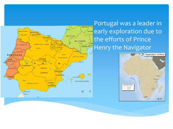 Portugal was a leader in early exploration due to the efforts of Prince Henry the Navigator