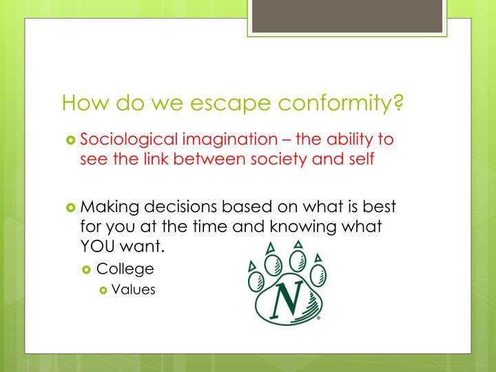 How do we escape conformity?