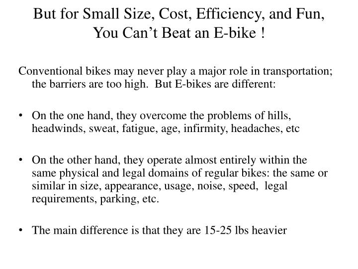 But for Small Size, Cost, Efficiency, and Fun, You
