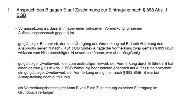 Anspruch des B gegen E auf Zustimmung zur Eintragung nach § 888 Abs. 1 BGB