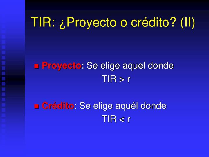 TIR: ¿Proyecto o crédito? (II)