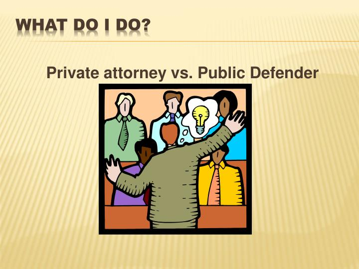 Private attorney vs. Public Defender