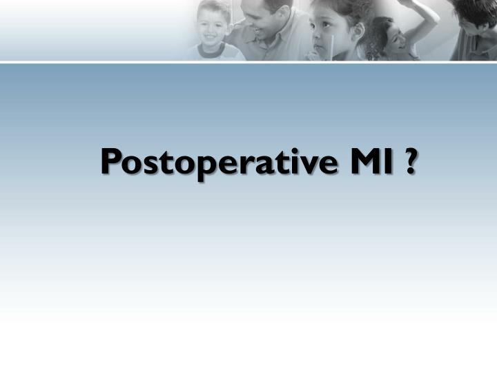 Postoperative MI ?