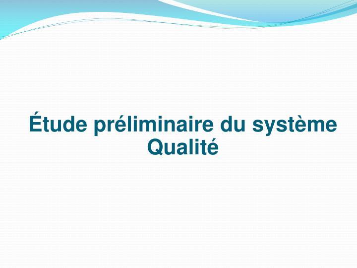 Étude préliminaire du système Qualité