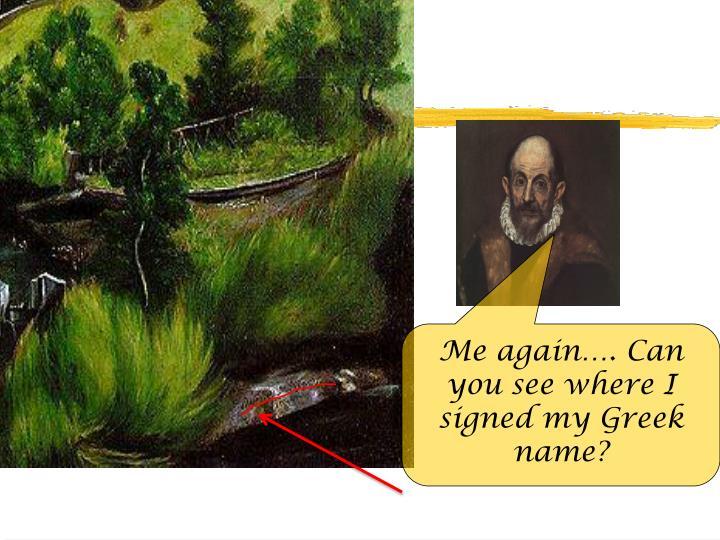 Me again…. Can you see where I signed my Greek