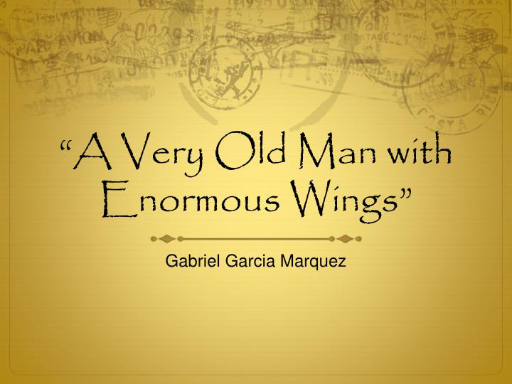 a very old man with enormous wings Adapted from the short story by gabriel garcía márquez characters afar the very old man with enormous wings momo a twelve-year-old boy fefÉ an eleven-year-old girl, momó's sister elisenda mother and wife of pelayo, late thirties pelayo the father, early forties justina the neighbor, a woman in her thirties.