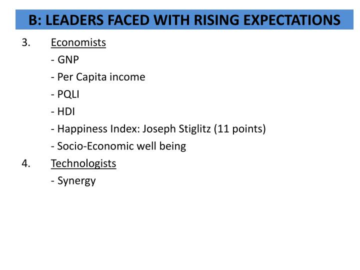 B: LEADERS FACED WITH RISING EXPECTATIONS
