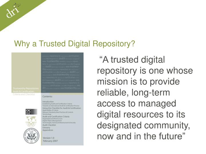 Why a Trusted Digital Repository?