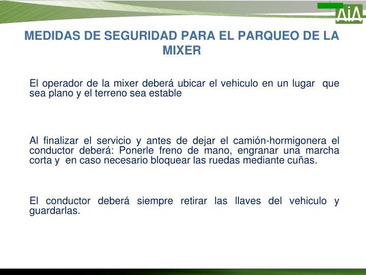 MEDIDAS DE SEGURIDAD PARA EL PARQUEO DE LA MIXER