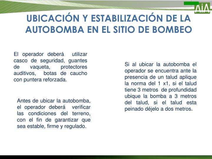 UBICACIÓN Y ESTABILIZACIÓN DE LA AUTOBOMBA EN EL SITIO DE BOMBEO