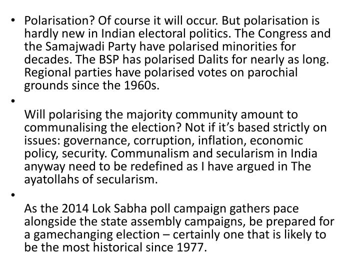 Polarisation? Of course it will occur. But polarisation is hardly new in Indian electoral politics. The Congress and the