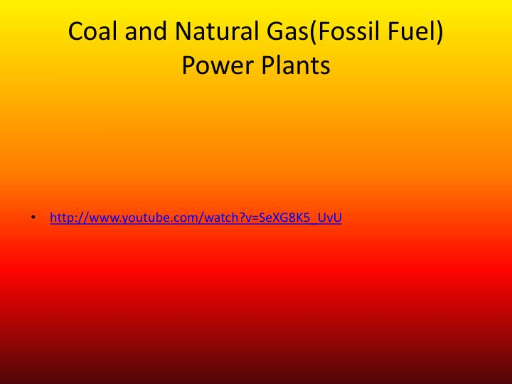 Coal and Natural Gas(Fossil Fuel)  Power Plants