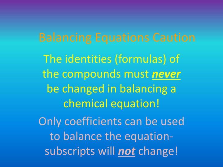 Balancing Equations Caution