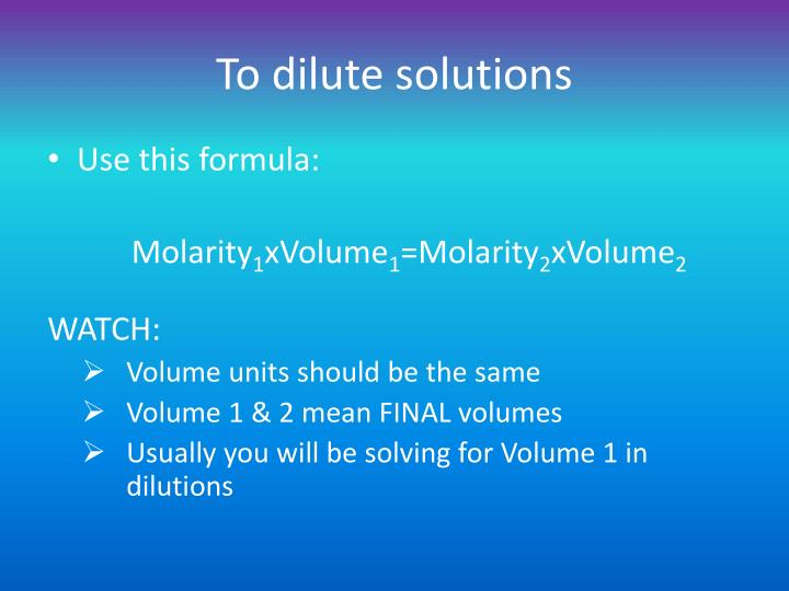 To dilute solutions