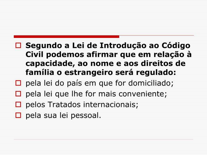 Segundo a Lei de Introdução ao Código Civil podemos afirmar que em relação à capacidade, ao nome e aos direitos de família o estrangeiro será regulado: