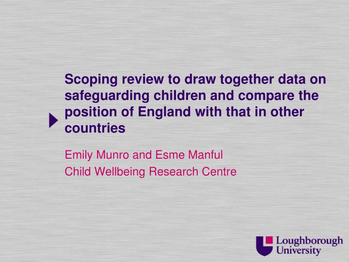 Scoping review to draw together data on safeguarding children and compare the position of England wi...