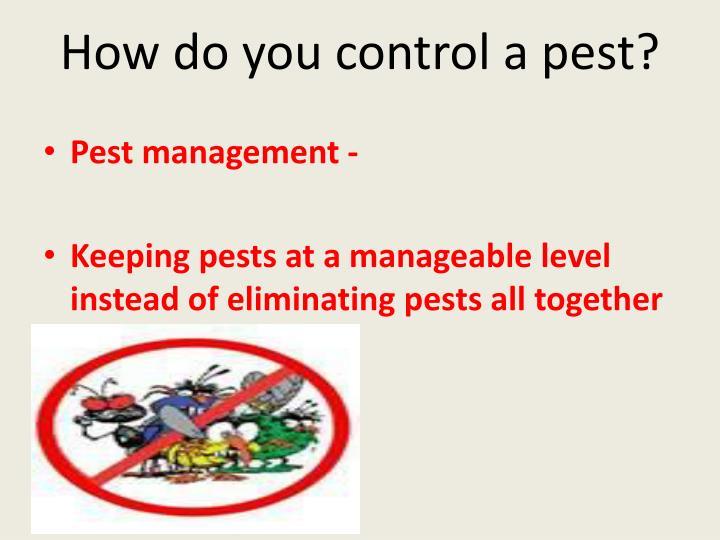 How do you control a pest?