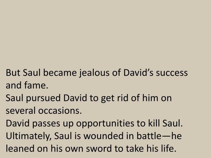 But Saul became jealous of David's success and fame.