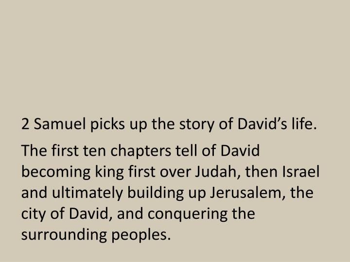 2 Samuel picks up the story of David's life.