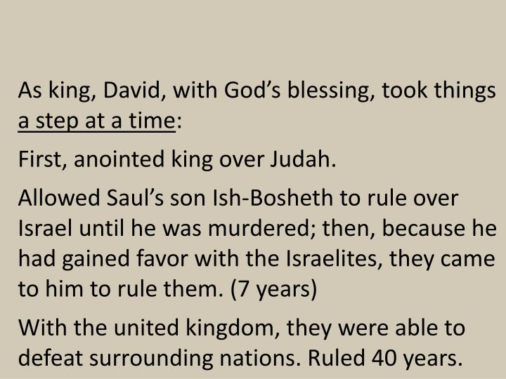 As king, David, with God's blessing, took things