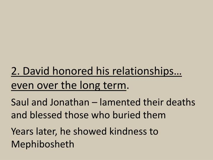 2. David honored his relationships… even over the long term